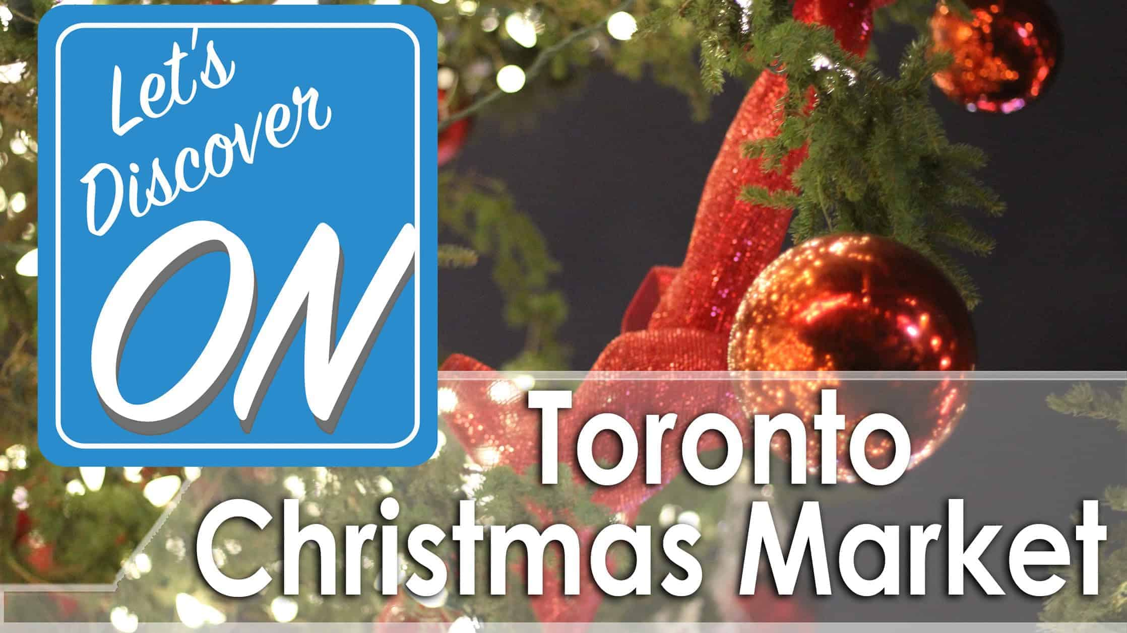 Let's Discover ON - Christmas Market, Toronto, ON
