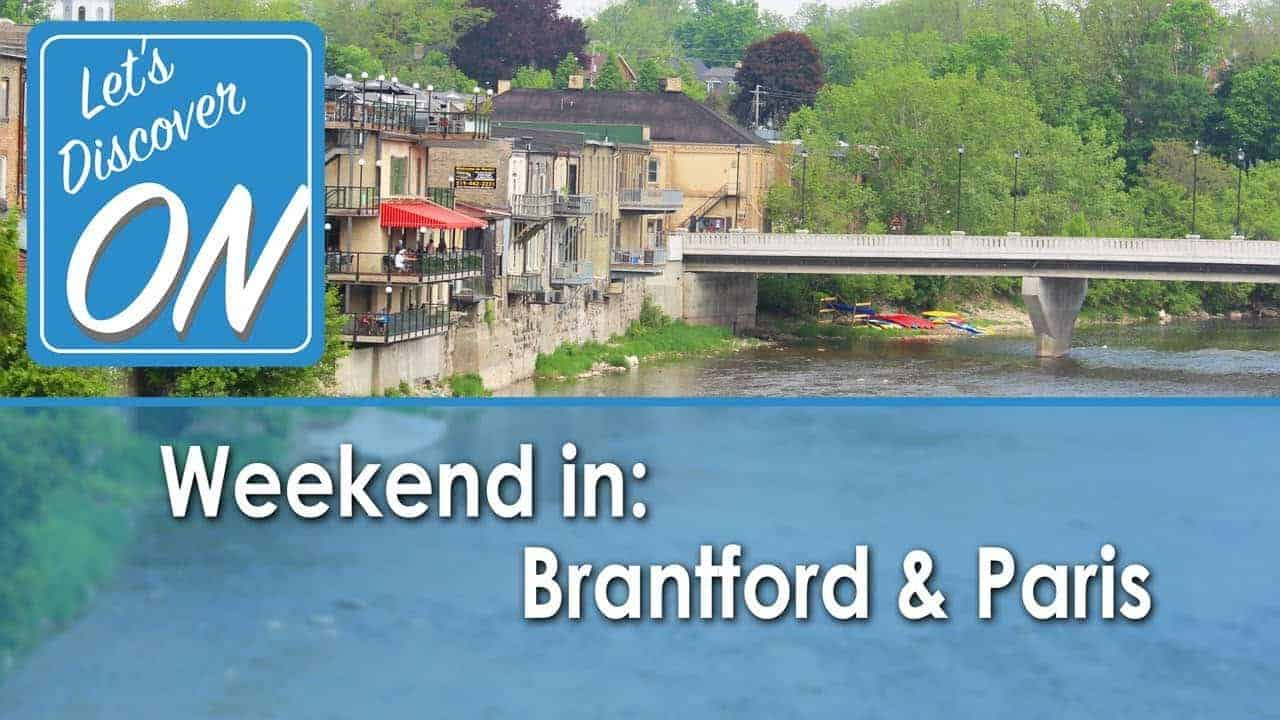 Weekend in Brantford & Paris (The Heart of Ontario) - Let's Discover ON