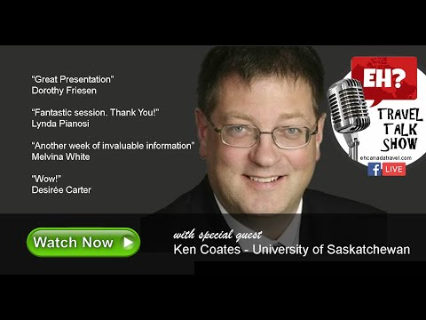 EH? Travel Talk Show with small and rural Canadian Community advocate Ken Coates,